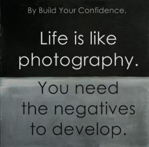 ....life is like photography.